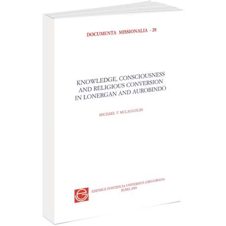 Knowledge Consciousness and Religions Conversion in Bernard Lonergan and Sri Aurobindo