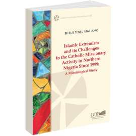 Islamic Extremism and Its Challenges to the Catholic Missionary Activity in Northern Nigeria Since 1999